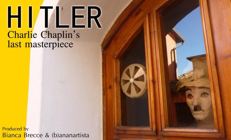 HITLER - Charlie Chaplin's last masterpiece  - (b)ananartista & Bianca Brecce