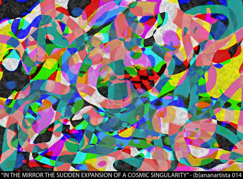 IN THE MIRROR THE SUDDEN EXPANSION OF A COSMIC SINGULARITY - digital computer contemporary painting by (b)ananartista 2014 about the nature of the universe - www.bananartista.com