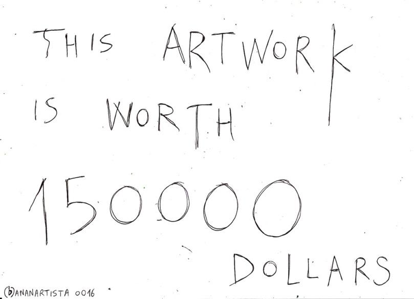THIS ARTWORK IS WORTH 150000 DOLLARS  drawing by (b)ananartista SBUFF